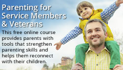 Parenting for Service Members & Veterans - This free online course provides parents with tools that strengthen parenting skills and helps them reconnect with their children. - opens new window